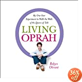 Living Oprah: My One-Year Experiment to Live as TV's Most Influential Guru Advises