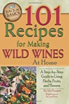 101 Recipes for Making Wild Wines at Home: A…