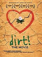 Dirt! The Movie by Bill Benenson