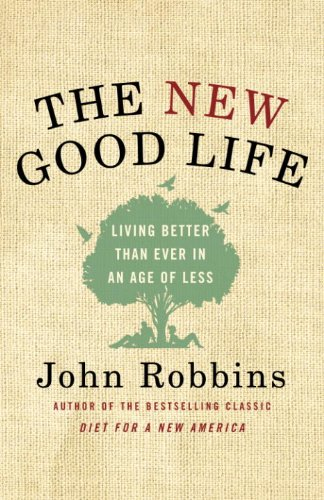 the-new-good-life-living-better-than-ever-in-an-age-of-less