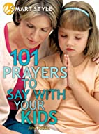 101 Prayers to Say with Your Kids by John…