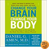 Change Your Brain, Change Your Body: Use Your Brain to Get and Keep the Body You Have Always Wanted (Audio Download): Daniel G. Amen, Marc Cashman