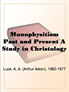 Monophysitism Past and Present A Study in…