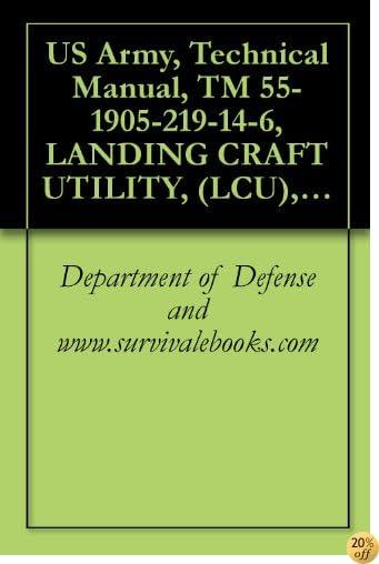US Army, Technical Manual, TM 55-1905-219-14-6, LANDING CRAFT UTILITY, (LCU), 1667-1670, (NSN 1905-00-168-5764), 1984