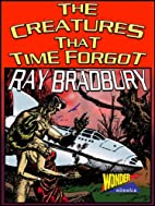 The Creatures That Time Forgot by Ray…