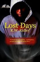 Lost Days by R.W. Ridley