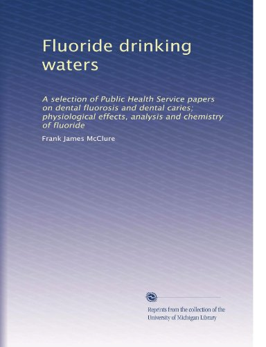 fluoride-drinking-waters-a-selection-of-public-health-service-papers-on-dental-fluorosis-and-dental-caries-physiological-effects-analysis-and-chemistry-of-fluoride-volume-2