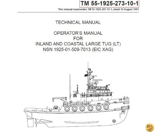 US Army, Technical Manual, TM 55-1925-273-10-1, INLAND AND COASTAL LARGE TUG, (LT), NSN 1925-01-509-7013, (EIC XAG), 2005
