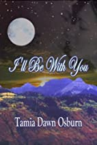 I'll Be With You by Tamia Dawn Osburn