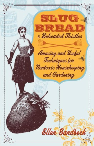 slug-bread-and-beheaded-thistles-amusing-useful-techniques-for-nontoxic-housekeeping-and-gardening