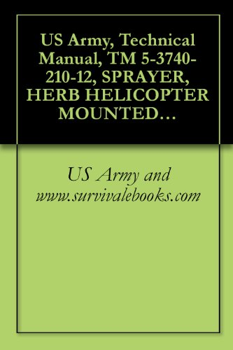us-army-technical-manual-tm-5-3740-210-12-sprayer-herb-helicopter-mounted-agricultural-aviation-eng-co-model-3090-fsn-3740-131-4599-and-sprayer-aviation-eng-model-3090-3740-999-2405