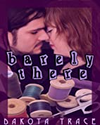 Barely There by Dakota Trace