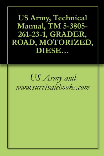 us-army-technical-manual-tm-5-3805-261-23-1-grader-road-motorized-diesel-engine-driven-ded-heavy-commercial-construction-equipment-cce-nsn-caterpillar-model-130gsce-eic-ejh