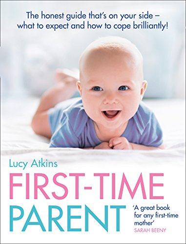 first-time-parent-the-honest-guide-to-coping-brilliantly-and-staying-sane-in-your-babys-first-year