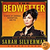 The Bedwetter: Stories of Courage, Redemption, and Pee &#40;Audio Download&#41;: Sarah Silverman