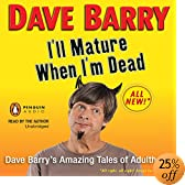 I'll Mature When I'm Dead: Dave Barry's Amazing Tales of Adulthood (Audio Download): Dave Barry