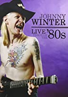 Johnny Winter - Live Through The 80's by…