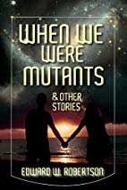 When We Were Mutants & Other Stories by…