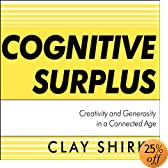 Cognitive Surplus: Creativity and Generosity in a Connected Age (Audio Download): Clay Shirky, Kevin Foley
