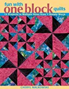 Fun with One Block Quilts: 12 Projects in…