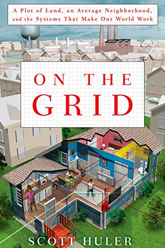 on-the-grid-a-plot-of-land-an-average-neighborhood-and-the-systems-that-make-our-world-wor-k