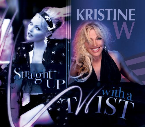 Kristine W - Straight Up With A Twist