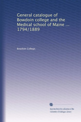 general-catalogue-of-bowdoin-college-and-the-medical-school-of-maine-1794-1889