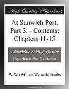 At Sunwich Port, Part 3. - Contents:…