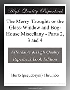 The Merry-Thought: or the Glass-Window and…