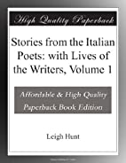 Stories from the Italian Poets: with Lives…