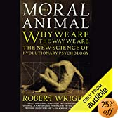 The Moral Animal: Why We Are the Way We Are: The New Science of Evolutionary Psychology (Audio Download): Robert Wright, Greg Thornton