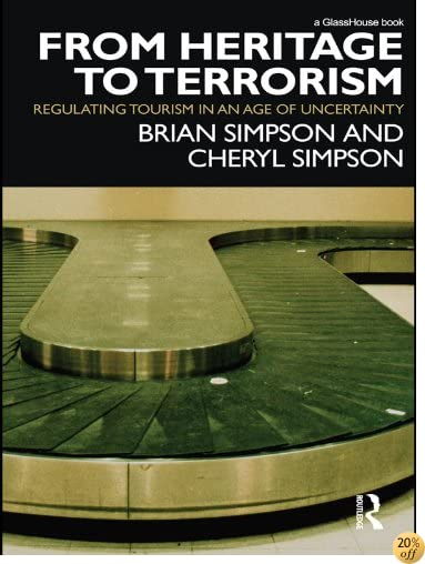 From Heritage to Terrorism: Regulating Tourism in an Age of Uncertainty (Glasshouse S.)