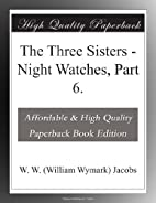 The Three Sisters - Night Watches, Part 6.…