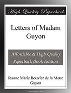 Letters of Madam Guyon by Madame Guyon