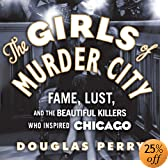The Girls of Murder City: Fame, Lust, and the Beautiful Killers Who Inspired Chicago (Audio Download): Douglas Perry, Peter Berkrot