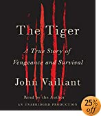 The Tiger: A True Story of Vengeance and Survival (Audio Download): John Vaillant