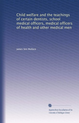 child-welfare-and-the-teachings-of-certain-dentists-school-medical-officers-medical-officers-of-health-and-other-medical-men