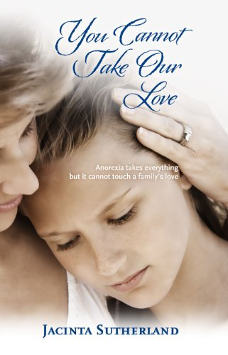 you-cannot-take-our-love-anorexia-takes-everything-but-it-cannot-touch-a-familys-love