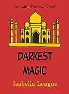 Darkest Magic by Isabella League