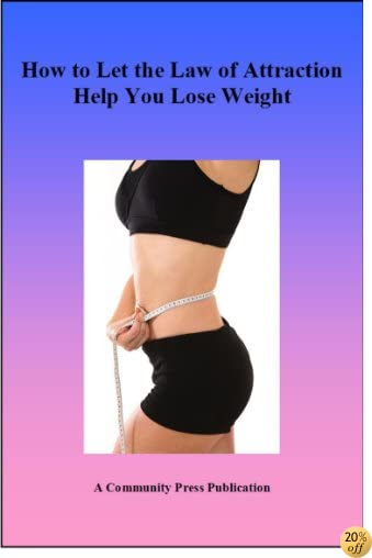 How To Let The Law of Attraction Help You Lose Weight