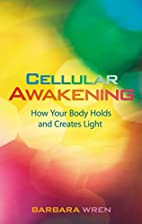 Cellular Awakening by Barbara Wren