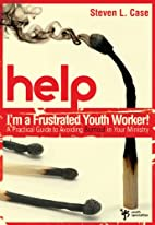 Help! I'm a Frustrated Youth Worker!: A…