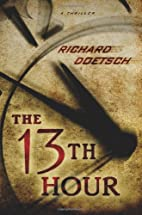 The 13th Hour: A Thriller by Richard Doetsch