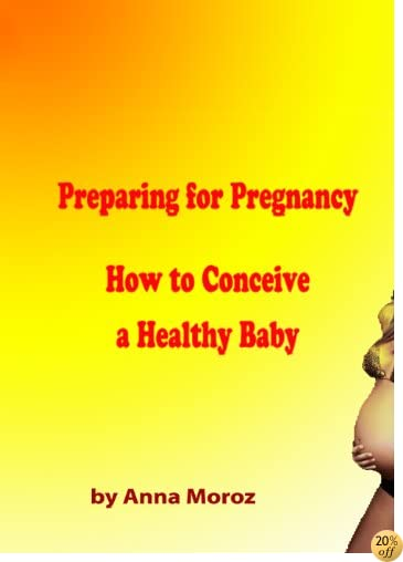 Preparing for Pregnancy. How to Conceive a Healthy Baby