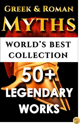 TIliad, Odyssey, Aeneid, Oedipus, Jason and the Argonauts and 50+ Legendary Books: ULTIMATE GREEK AND ROMAN MYTHOLOGY COLLECTION