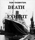Death Exhibit by TOM THORNTON
