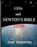 UFOs AND NEWTON'S BIBLE CODE by TOM…