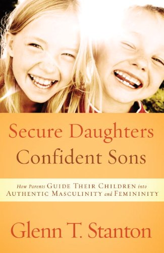 secure-daughters-confident-sons-how-parents-guide-their-children-into-authentic-masculinity-and-femininity