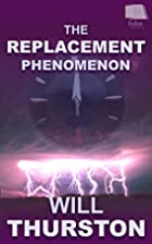 The Replacement Phenomenon by Will Thurston