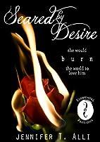 Seared by Desire by Jennifer T. Alli
